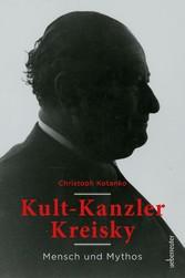 Kult-Kanzler Kreisky Mythos und Mensch