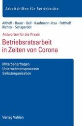 Betriebsratsarbeit in Zeiten von Corona Mitarbeiterfragen, Unternehmensprozesse, Selbstorganisation