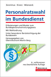 Personalratswahl im Bundesdienst Erläuterungen und Muster zum Bundespersonalvertretungsgesetz; Mit Wahlordnung; Unter besonderer Berücksichtigung der Bundeswehr