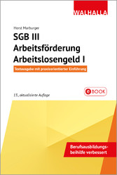 SGB III - Arbeitsförderung - Arbeitslosengeld I Textausgabe mit praxisorientierter Einführung; Walhalla Rechtshilfen