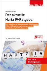 Der aktuelle Hartz IV-Ratgeber Ihre Ansprüche auf Arbeitslosengeld II, Wohnkosten, Hilfs- und Eingliederungsleistungen aus der Grundsicherung für Arbeitsuchende; Walhalla Rechtshilfen