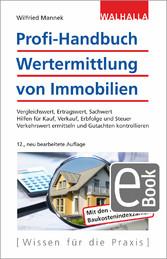 Profi-Handbuch Wertermittlung von Immobilien Vergleichswert, Ertragswert, Sachwert; Hilfen für Kauf, Verkauf, Erbfolge und Steuer; Gutachten kontrollieren und professionell erstellen