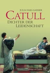 Catull Dichter der Leidenschaft