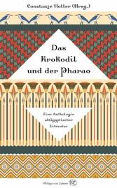 Das Krokodil und der Pharao Eine Anthologie altägyptischer Literatur