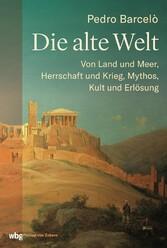 Die Alte Welt Von Land und Meer, Herrschaft und Krieg, Mythos, Kult und Erlösung