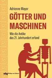 Götter und Maschinen Wie die Antike das 21. Jahrhundert erfand