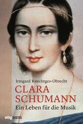 Clara Schumann Ein Leben für die Musik
