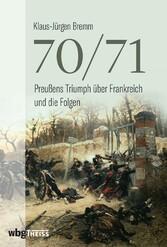 70/71 Preußens Triumph über Frankreich und die Folgen