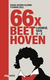66 x Beethoven Alles was Sie über den großen Komponisten wissen müssen