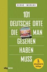 101 deutsche Orte, die man gesehen haben muss