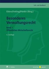 Besonderes Verwaltungsrecht Band 1: Öffentliches Wirtschaftsrecht