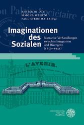 Imaginationen des Sozialen Narrative Verhandlungen zwischen Integration und Divergenz (1750-1945)