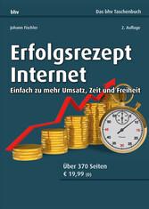 Erfolgsrezept Internet Einfach zu mehr Umsatz, Zeit und Freiheit