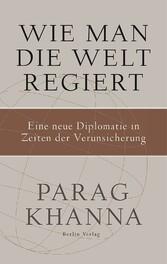 Wie man die Welt regiert Eine neue Diplomatie in Zeiten der Verunsicherung