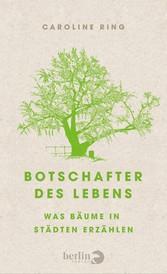 Botschafter des Lebens Was Bäume in Städten erzählen