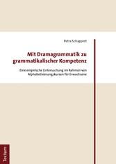 Mit Dramagrammatik zu grammatikalischer Kompetenz Eine empirische Untersuchung im Rahmen von Alphabetisierungskursen für Erwachsene