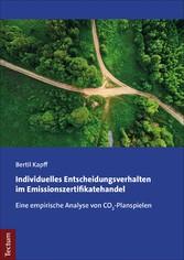 Individuelles Entscheidungsverhalten im Emissionszertifikatehandel Eine empirische Analyse von CO2-Planspielen