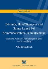 D'Hondt, Hare/Niemeyer und Sainte-Laguë bei Kommunalwahlen in Deutschland Politische Praxis und Verfassungsmäßigkeit der Sitzzuteilung