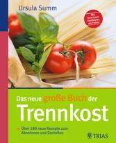 Das neue große Buch der Trennkost Über 180 neue Rezepte zum Abnehmen und Genießen