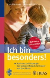 Ich bin besonders! Autismus und Asperger: Das Selbsthilfebuch für Kinder und ihre Eltern