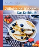 Zöliakie bei Kindern - Das Kochbuch Über 90 Rezepte: von Kindern getestet und geliebt