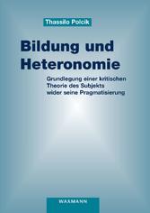 Bildung und Heteronomie Grundlegung einer kritischen Theorie des Subjekts wider seine Pragmatisierung