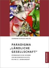 Paradigma 'Ländliche Gesellschaft' Ethnografische Skizzen zur Wissensgeschichte bis ins 21. Jahrhundert
