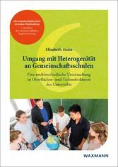 Umgang mit Heterogenität an Gemeinschaftsschulen Eine multimethodische Untersuchung zu Oberflächen- und Tiefenstrukturen des Unterrichts