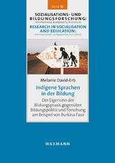 Indigene Sprachen in der Bildung Der Eigensinn der Bildungspraxis gegenüber Bildungspolitik und Forschung am Beispiel von Burkina Faso
