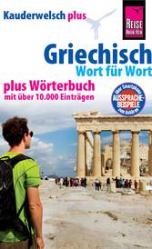 Griechisch - Wort für Wort plus Wörterbuch Kauderwelsch-Sprachführer von Reise Know-How