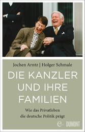Die Kanzler und ihre Familien Wie das Privatleben die deutsche Politik prägt