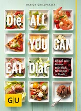 Die All-you-can-eat-Diät Immer satt, immer glücklich, für immer schlank