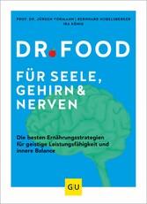 Dr. Food für Seele, Gehirn und Nerven Die besten Ernährungsstrategien für geistige Leistungsfähigkeit und innere Balance