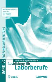 Die handlungsorientierte Ausbildung für Laborberufe / Prüfungsvorbereitung Aufgaben und Lösungen