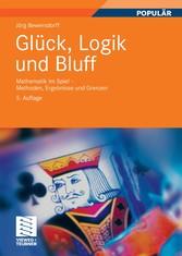 Glück, Logik und Bluff Mathematik im Spiel - Methoden, Ergebnisse und Grenzen