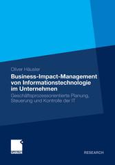 Business-Impact-Management von Informationstechnologie im Unternehmen Geschäftsprozessorientierte Planung, Steuerung und Kontrolle der IT