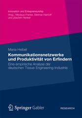 Kommunikationsnetzwerke und Produktivität von Erfindern Eine empirische Analyse der deutschen Tissue Engineering-Industrie