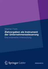 Zielvorgaben als Instrument der Unternehmenssteuerung Eine empirische Untersuchung