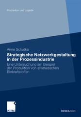 Strategische Netzwerkgestaltung in der Prozessindustrie Eine Untersuchung am Beispiel der Produktion von synthetischen Biokraftstoffen