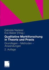 Qualitative Marktforschung in Theorie und Praxis Grundlagen, Methoden und Anwendungen