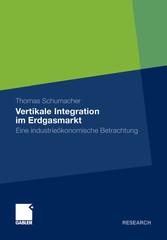 Vertikale Integration im Erdgasmarkt Eine industrieökonomische Betrachtung