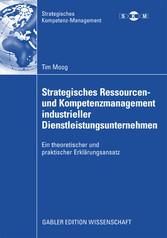 Strategisches Ressourcen- und Kompetenzmanagement industrieller Dienstleistungsunternehmen Ein theoretischer und praktischer Erklärungsansatz