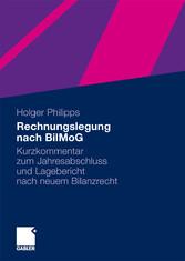 Rechnungslegung nach BilMoG Kurzkommentar zum Jahresabschluss und Lagebericht nach neuem Bilanzrecht