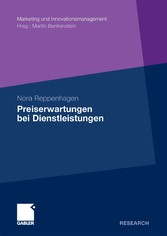 Preiserwartungen bei Dienstleistungen Konzeptionelle Grundlagen und empirische Analysen unter besonderer Berücksichtigung der Dienstleistungskomplexität und der Konsumerfahrung