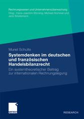 Systemdenken im deutschen und französischen Handelsrecht Ein systemtheoretischer Beitrag zur internationalen Rechnungslegung