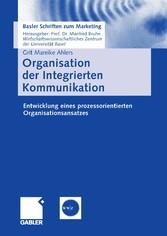 Organisation der Integrierten Kommunikation Entwicklung eines prozessorientierten Organisationsansatzes