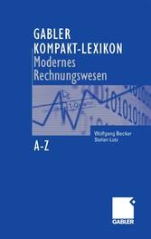 Gabler Kompakt-Lexikon Modernes Rechnungswesen 2.000 Begriffe zu Buchführung und Bilanzierung, Kostenrechnung und Controlling nachschlagen, verstehen, anwenden
