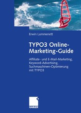 TYPO3 Online-Marketing-Guide Affiliate- und E-Mail-Marketing, Keyword-Advertising, Suchmaschinen-Optimierung mit TYPO3