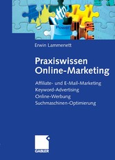 Praxiswissen Online-Marketing Affiliate- und E-Mail-Marketing, Keyword-Advertising, Online-Werbung, Suchmaschinen-Optimierung