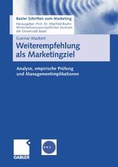 Weiterempfehlung als Marketingziel Analyse, empirische Prüfung und Managementimplikationen